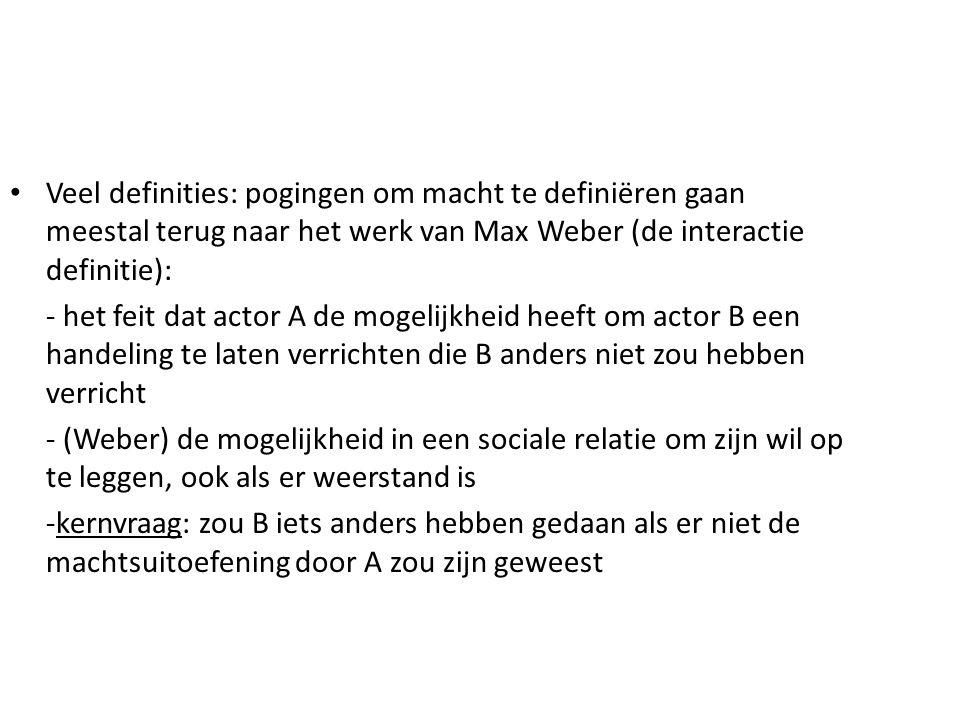 Veel definities: pogingen om macht te definiëren gaan meestal terug naar het werk van Max Weber (de interactie definitie): - het feit dat actor A de m