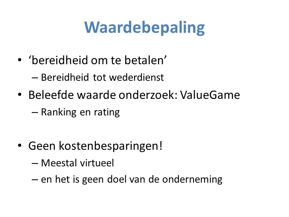 Waardebepaling 'bereidheid om te betalen' – Bereidheid tot wederdienst Beleefde waarde onderzoek: ValueGame – Ranking en rating Geen kostenbesparingen.