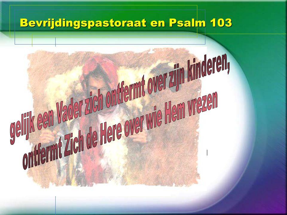 Bevrijdingspastoraat en Psalm 103 Psalm 103 ongerechtigheden vergeeft krankheden geneest verlost van de groeve Het loon van de zonde is de dood Rom. 6