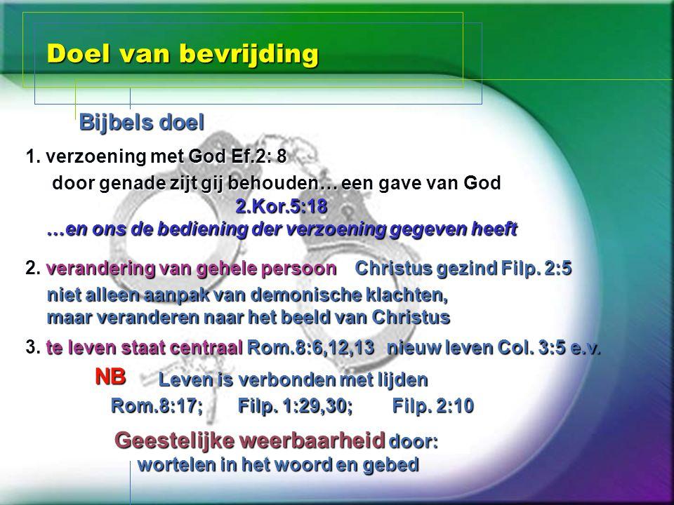 Doel van bevrijding Bijbels doel 1. verzoening met God Ef.2: 8 door genade zijt gij behouden… een gave van God 2.Kor.5:18 …en ons de bediening der ver