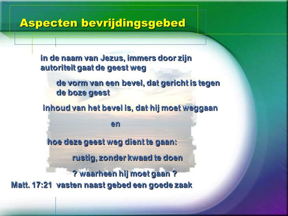 Aspecten bevrijdingsgebed in de naam van Jezus, immers door zijn autoriteit gaat de geest weg de vorm van een bevel, dat gericht is tegen de boze gees