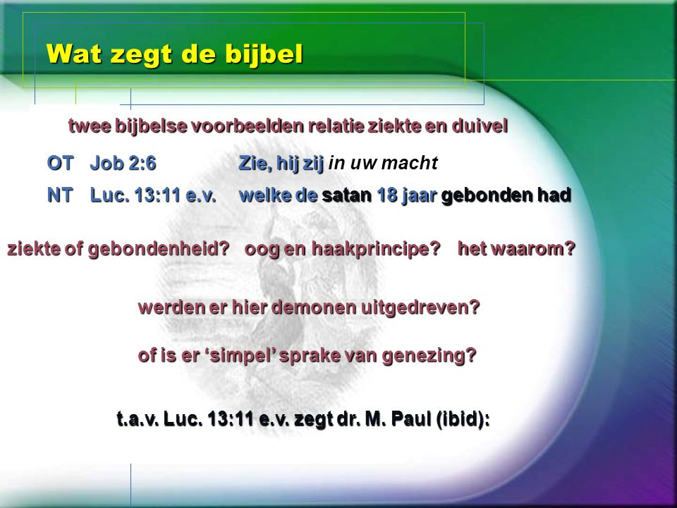 Wat zegt de bijbel OT NT Zie, hij zij in uw macht welke de satan 18 jaar gebonden had oog en haakprincipe? ziekte of gebondenheid? twee bijbelse voorb