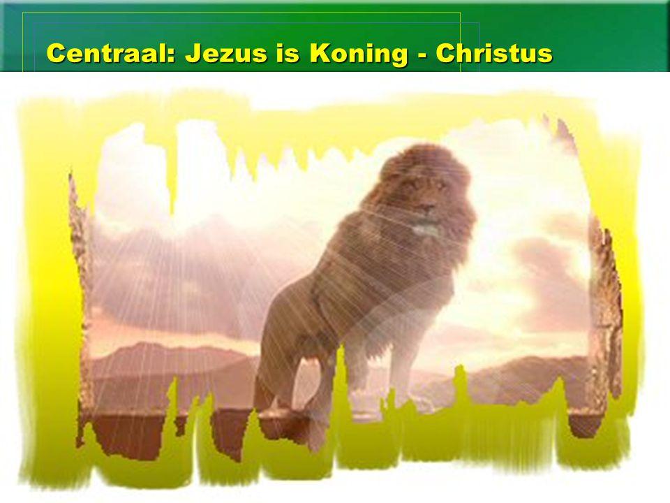 Centraal: Jezus is Koning - Christus