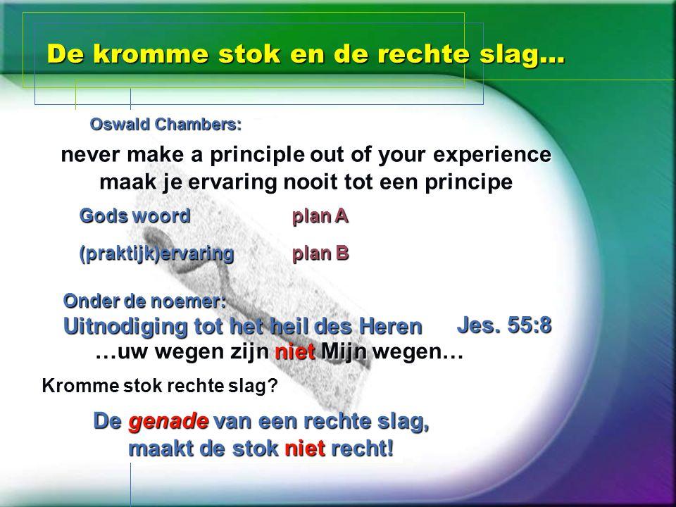 De kromme stok en de rechte slag… Jes. 55:8 De genade van een rechte slag, maakt de stok niet recht! Kromme stok rechte slag? …uw wegen zijn niet Mijn