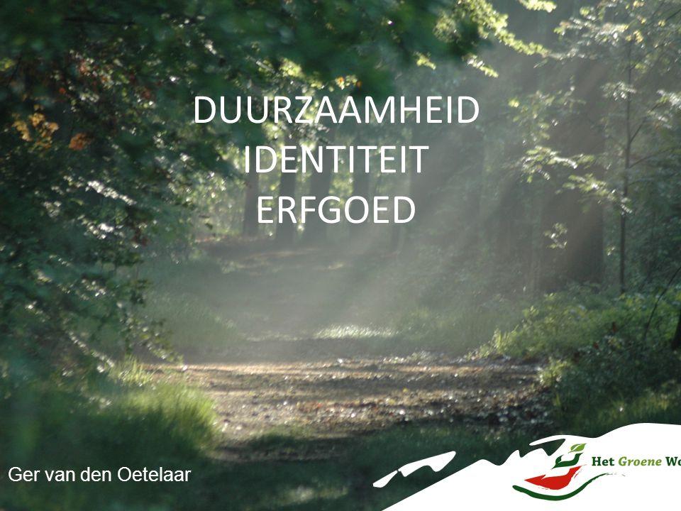 DUURZAAMHEID IDENTITEIT ERFGOED Ger van den Oetelaar