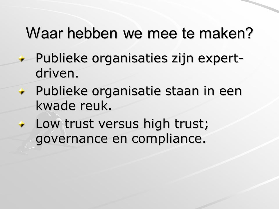 Waar hebben we mee te maken. Publieke organisaties zijn expert- driven.