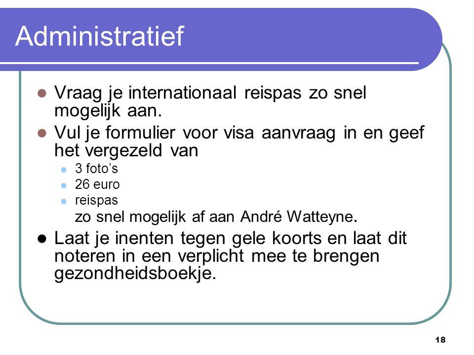 18 Administratief Vraag je internationaal reispas zo snel mogelijk aan. Vul je formulier voor visa aanvraag in en geef het vergezeld van 3 foto's 26 e
