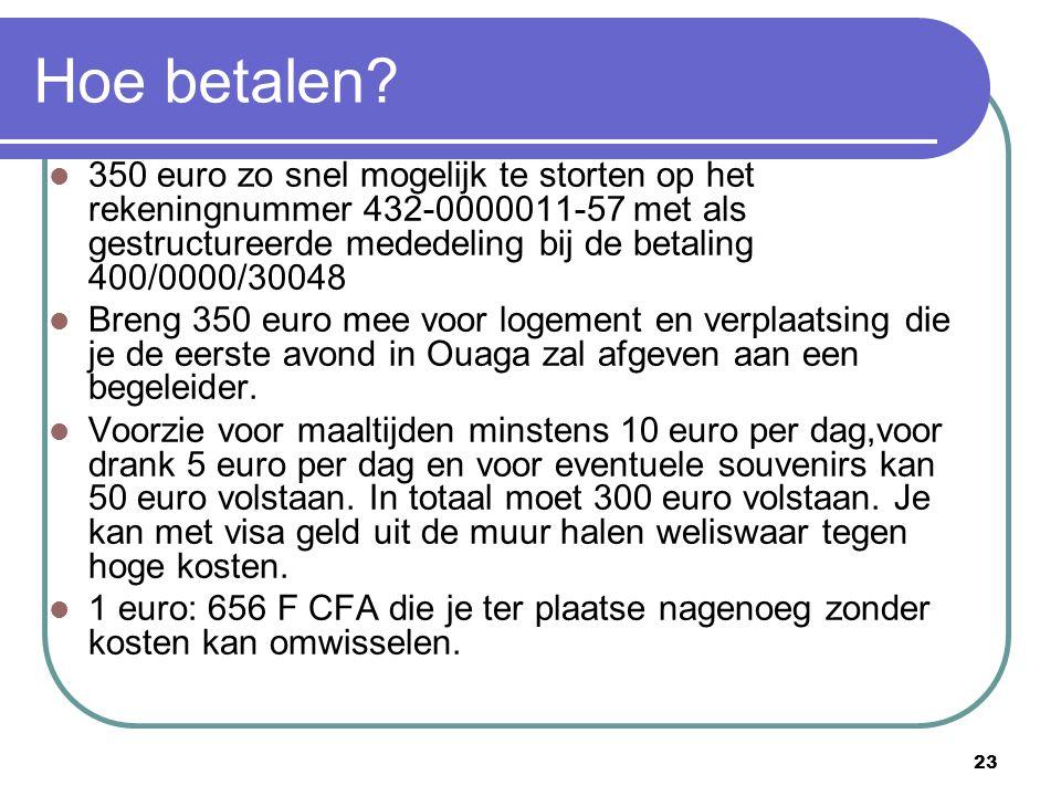 23 Hoe betalen? 350 euro zo snel mogelijk te storten op het rekeningnummer 432-0000011-57 met als gestructureerde mededeling bij de betaling 400/0000/
