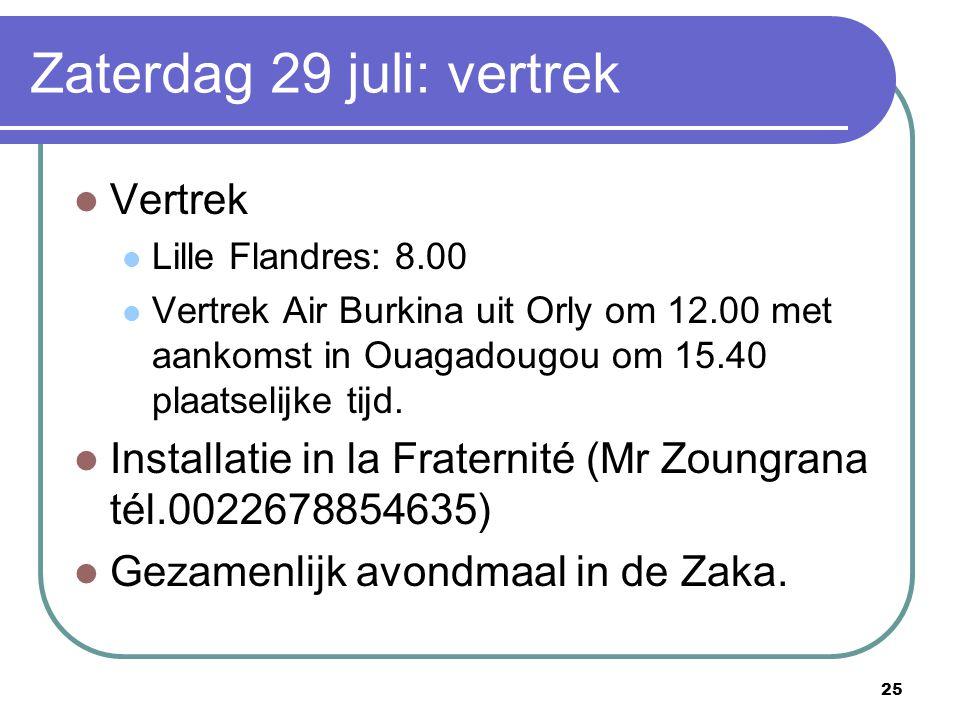 25 Zaterdag 29 juli: vertrek Vertrek Lille Flandres: 8.00 Vertrek Air Burkina uit Orly om 12.00 met aankomst in Ouagadougou om 15.40 plaatselijke tijd
