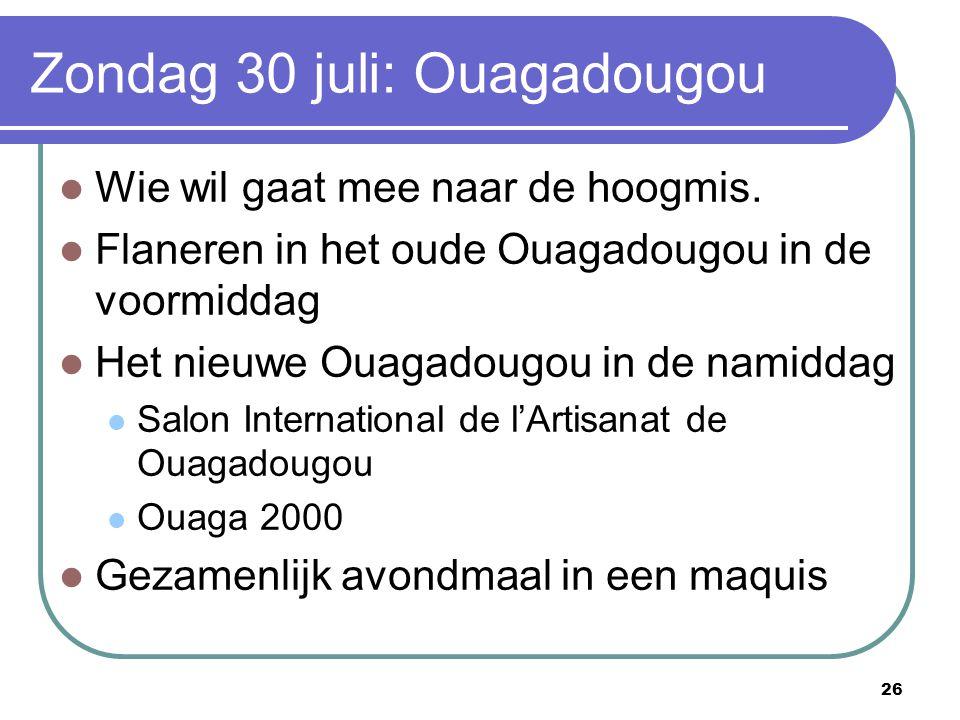 26 Zondag 30 juli: Ouagadougou Wie wil gaat mee naar de hoogmis. Flaneren in het oude Ouagadougou in de voormiddag Het nieuwe Ouagadougou in de namidd
