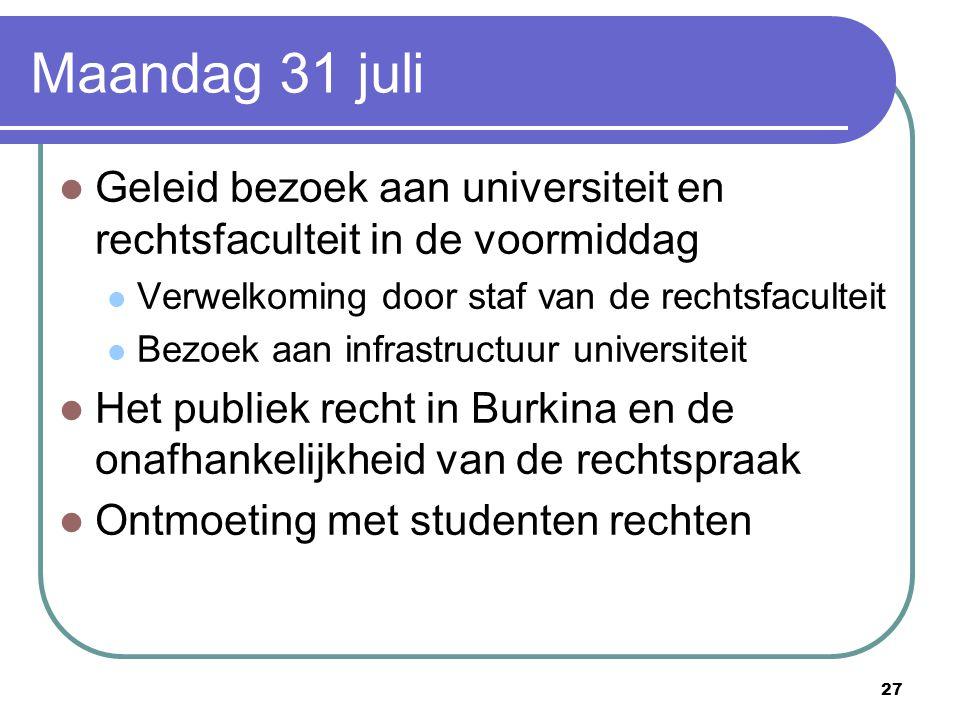 27 Maandag 31 juli Geleid bezoek aan universiteit en rechtsfaculteit in de voormiddag Verwelkoming door staf van de rechtsfaculteit Bezoek aan infrast