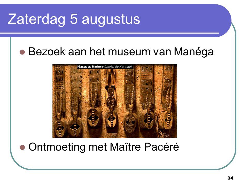 34 Zaterdag 5 augustus Bezoek aan het museum van Manéga Ontmoeting met Maître Pacéré