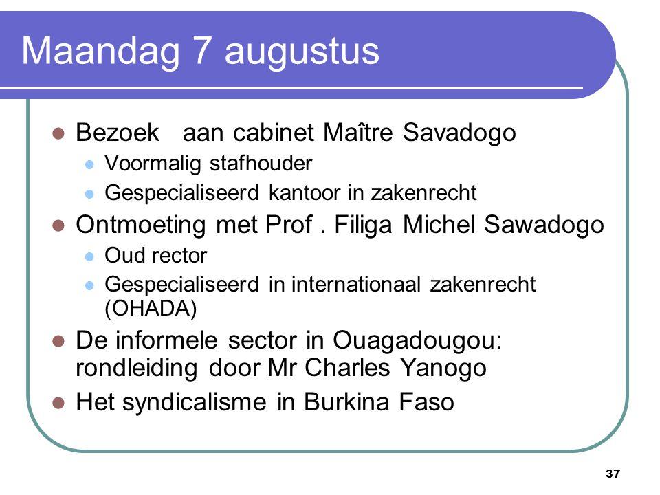 37 Maandag 7 augustus Bezoek aan cabinet Maître Savadogo Voormalig stafhouder Gespecialiseerd kantoor in zakenrecht Ontmoeting met Prof. Filiga Michel