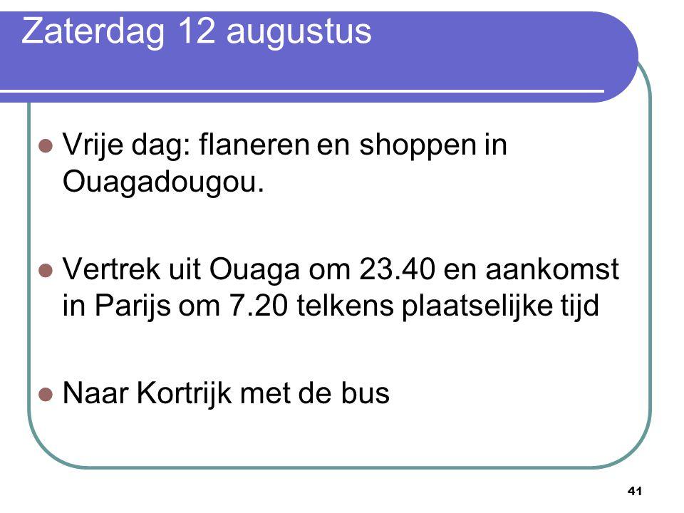 41 Zaterdag 12 augustus Vrije dag: flaneren en shoppen in Ouagadougou. Vertrek uit Ouaga om 23.40 en aankomst in Parijs om 7.20 telkens plaatselijke t