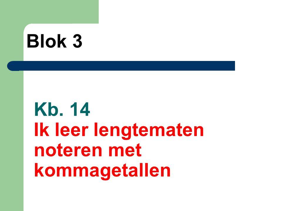 Kb. 14 Ik leer lengtematen noteren met kommagetallen Blok 3