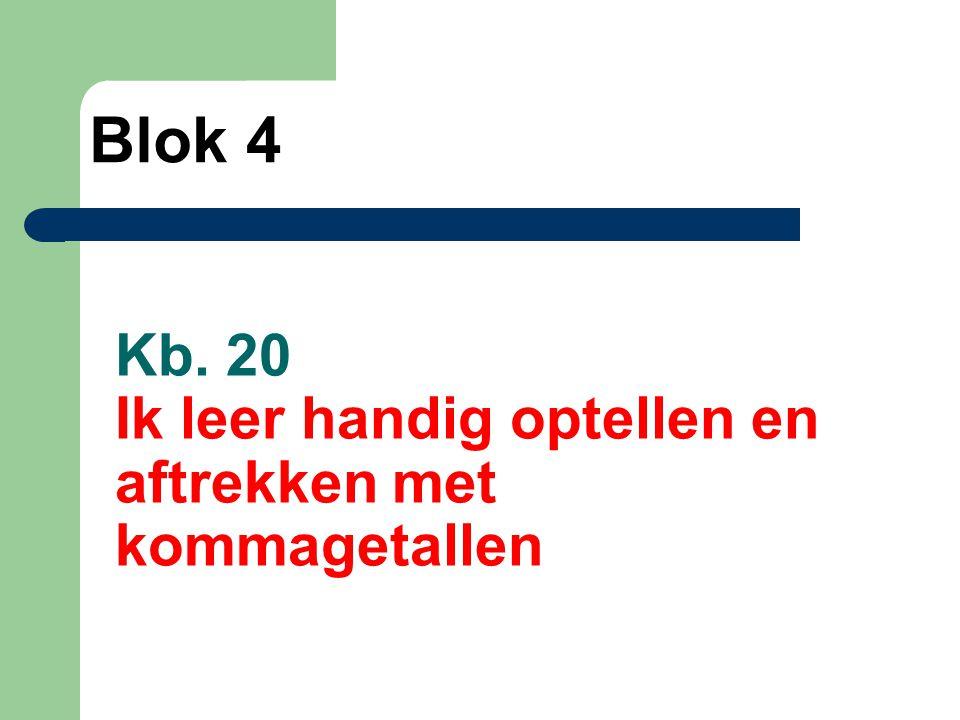 Kb. 20 Ik leer handig optellen en aftrekken met kommagetallen Blok 4
