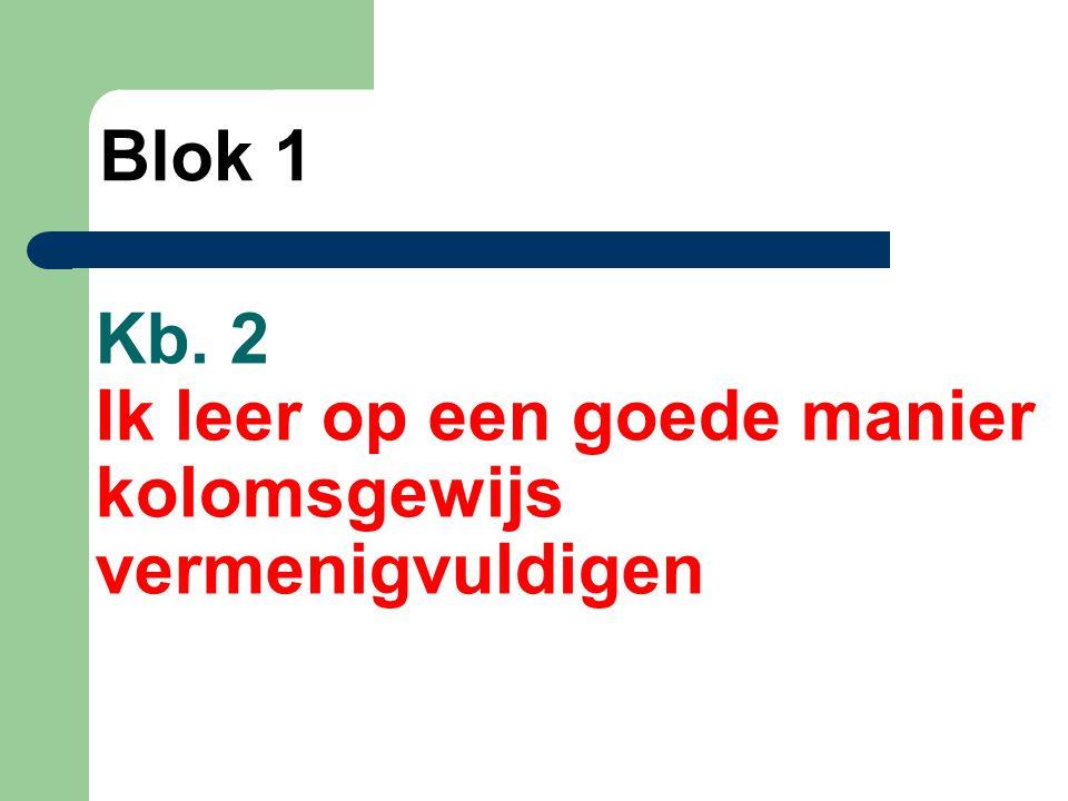 Kb. 2 Ik leer op een goede manier kolomsgewijs vermenigvuldigen Blok 1