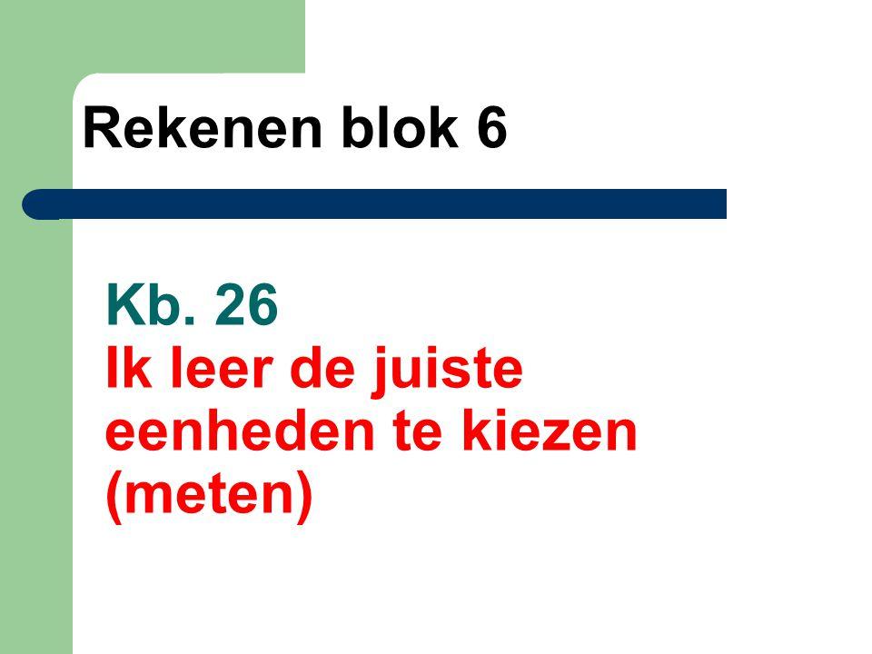 Kb. 26 Ik leer de juiste eenheden te kiezen (meten) Rekenen blok 6
