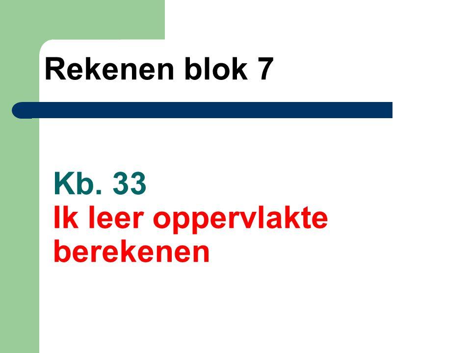 Kb. 33 Ik leer oppervlakte berekenen Rekenen blok 7