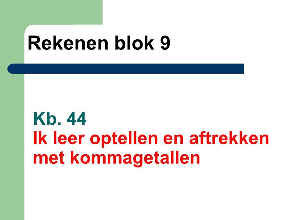 Kb. 44 Ik leer optellen en aftrekken met kommagetallen Rekenen blok 9