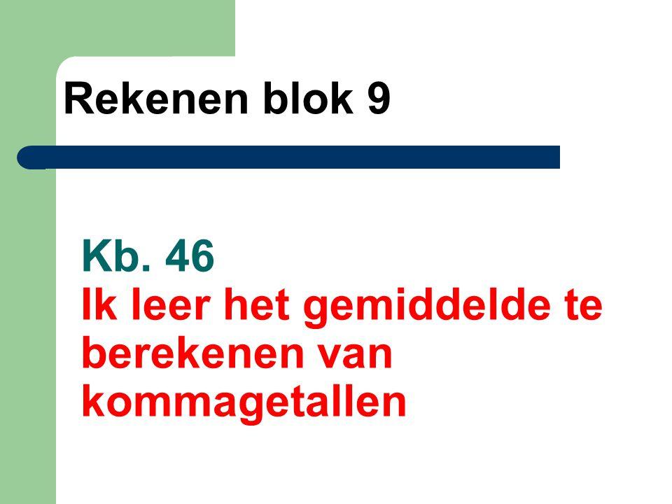Kb. 46 Ik leer het gemiddelde te berekenen van kommagetallen Rekenen blok 9