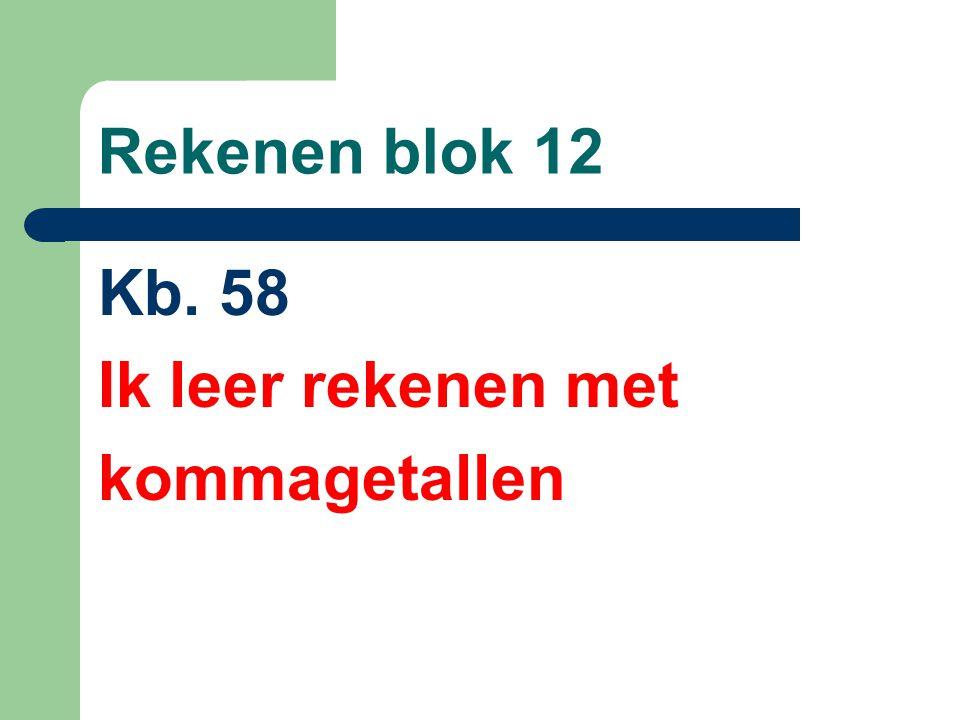 Rekenen blok 12 Kb. 58 Ik leer rekenen met kommagetallen