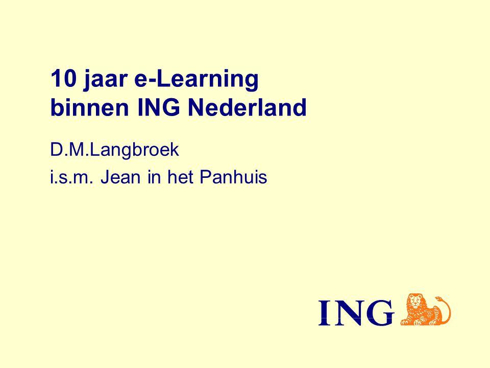 10 jaar e-Learning binnen ING Nederland D.M.Langbroek i.s.m. Jean in het Panhuis