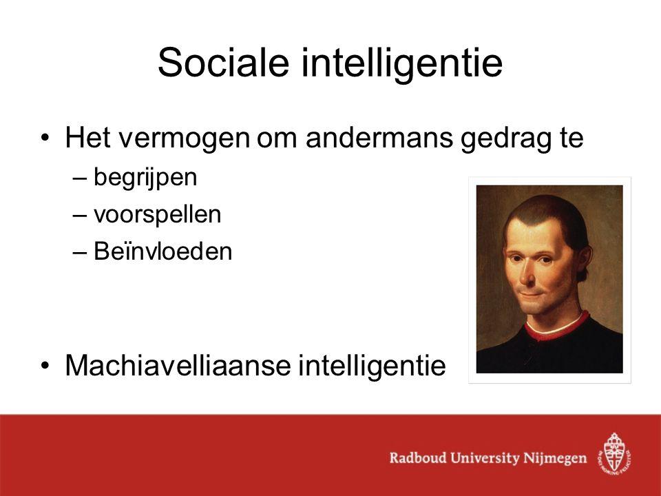 Sociale intelligentie Het vermogen om andermans gedrag te –begrijpen –voorspellen –Beïnvloeden Machiavelliaanse intelligentie