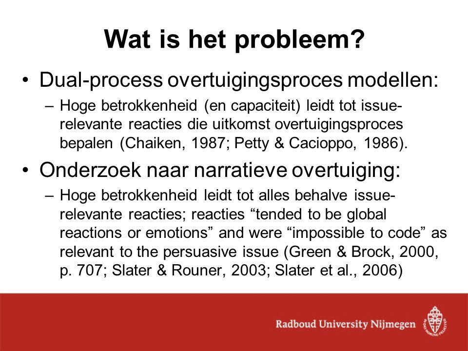 Wat is het probleem? Dual-process overtuigingsproces modellen: –Hoge betrokkenheid (en capaciteit) leidt tot issue- relevante reacties die uitkomst ov