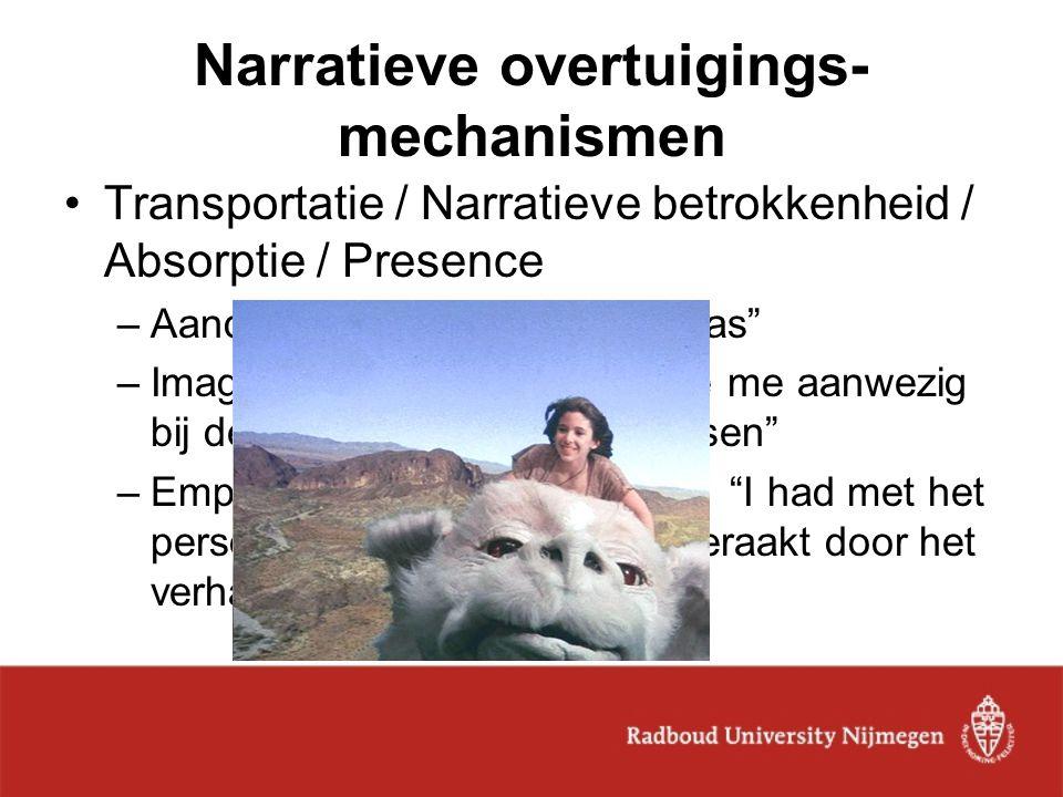 "Narratieve overtuigings- mechanismen Transportatie / Narratieve betrokkenheid / Absorptie / Presence –Aandacht: ""Ik vergat waar ik was"" –Imagery/Witne"