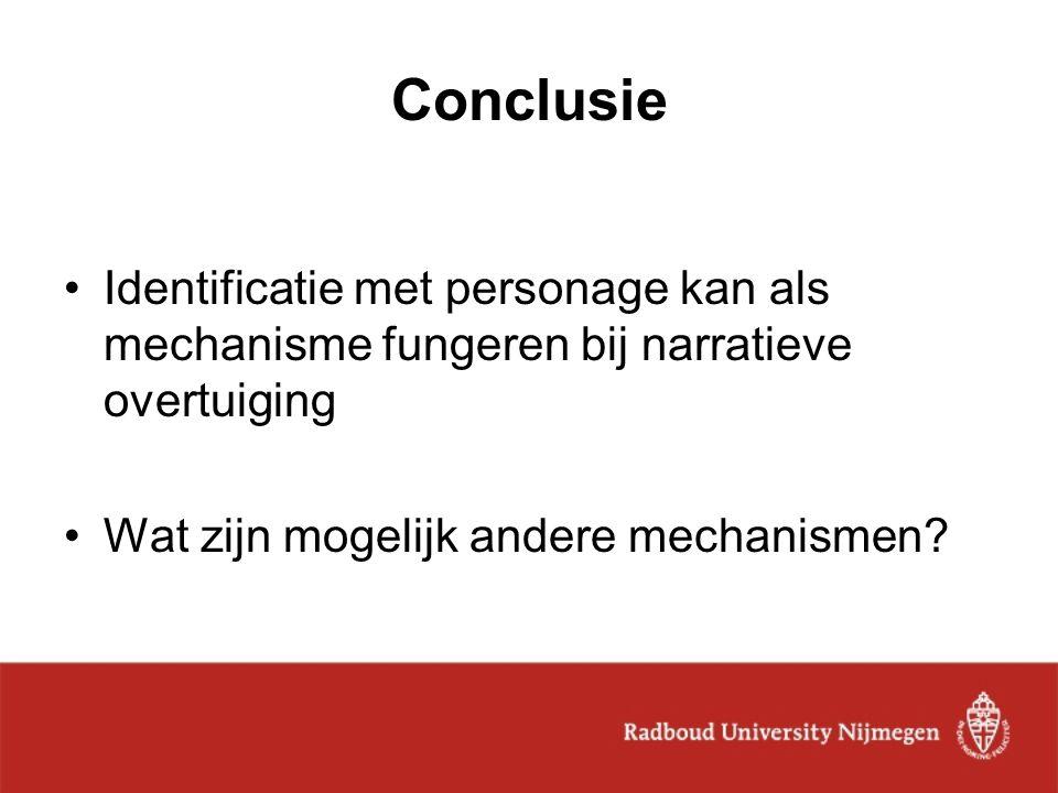 Conclusie Identificatie met personage kan als mechanisme fungeren bij narratieve overtuiging Wat zijn mogelijk andere mechanismen?