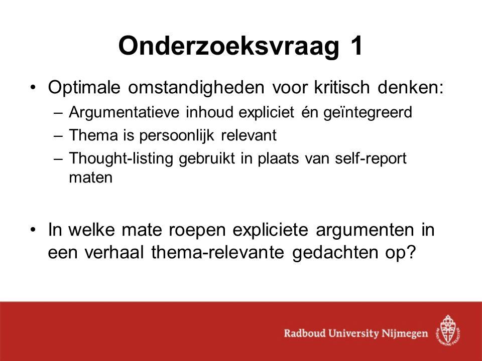 Onderzoeksvraag 1 Optimale omstandigheden voor kritisch denken: –Argumentatieve inhoud expliciet én geïntegreerd –Thema is persoonlijk relevant –Thoug