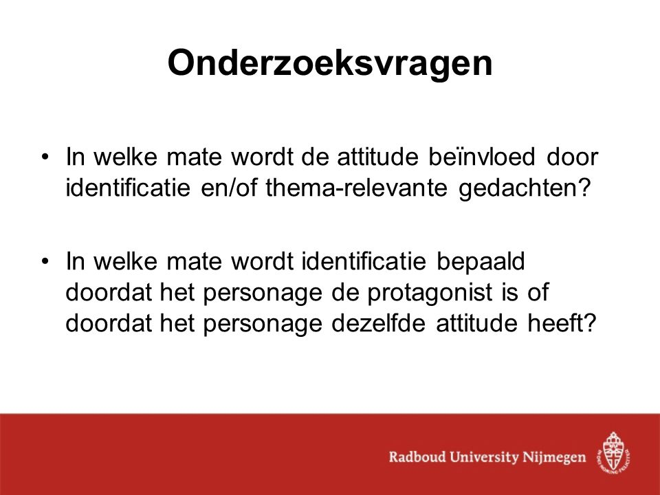 Onderzoeksvragen In welke mate wordt de attitude beïnvloed door identificatie en/of thema-relevante gedachten? In welke mate wordt identificatie bepaa