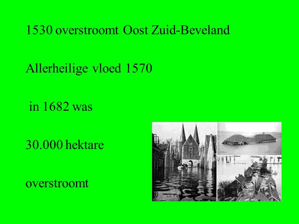 1530 overstroomt Oost Zuid-Beveland Allerheilige vloed 1570 in 1682 was 30.000 hektare overstroomt