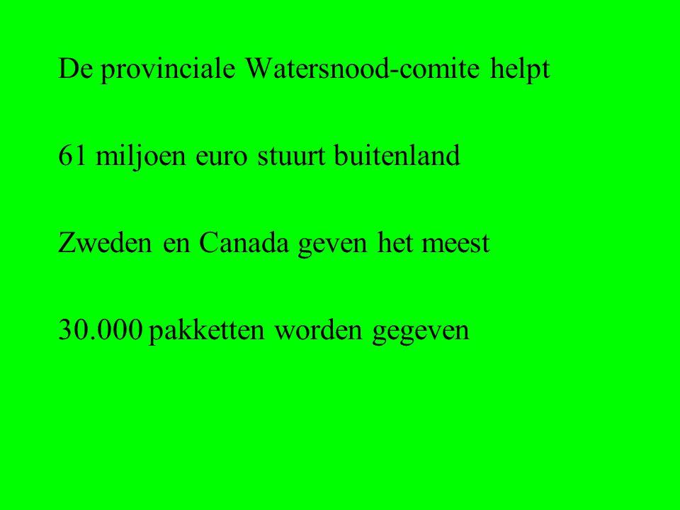 De provinciale Watersnood-comite helpt 61 miljoen euro stuurt buitenland Zweden en Canada geven het meest 30.000 pakketten worden gegeven