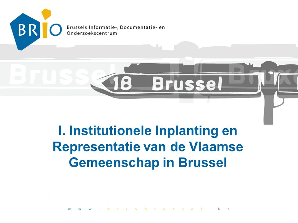 I. Institutionele Inplanting en Representatie van de Vlaamse Gemeenschap in Brussel