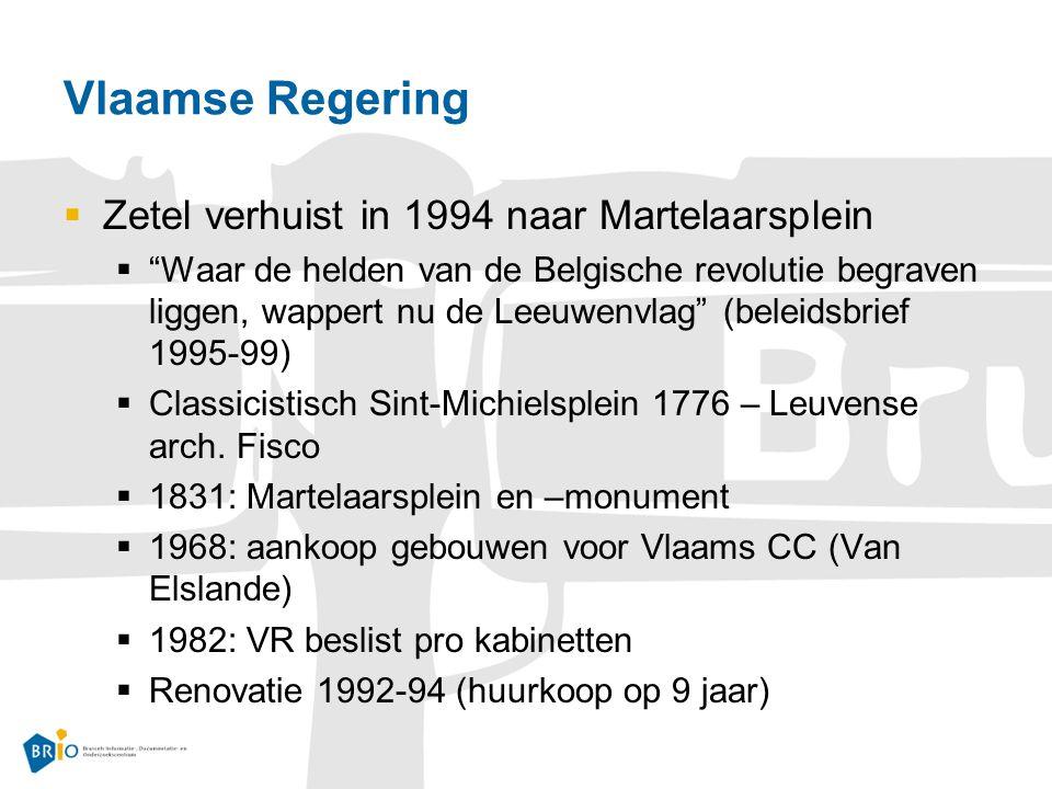Vlaamse Regering  Zetel verhuist in 1994 naar Martelaarsplein  Waar de helden van de Belgische revolutie begraven liggen, wappert nu de Leeuwenvlag (beleidsbrief 1995-99)  Classicistisch Sint-Michielsplein 1776 – Leuvense arch.