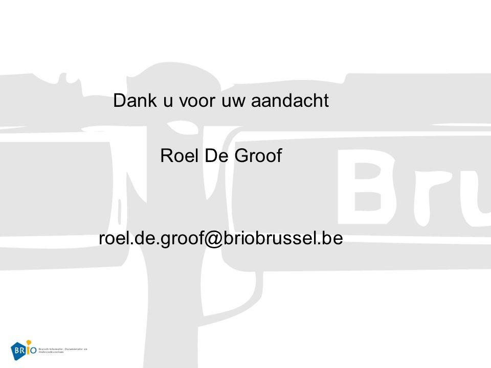 Dank u voor uw aandacht Roel De Groof roel.de.groof@briobrussel.be