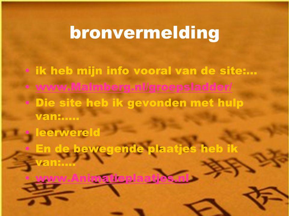 bronvermelding ik heb mijn info vooral van de site:… www.Malmberg.nl/groepsladder/ Die site heb ik gevonden met hulp van:….. leerwereld En de bewegend