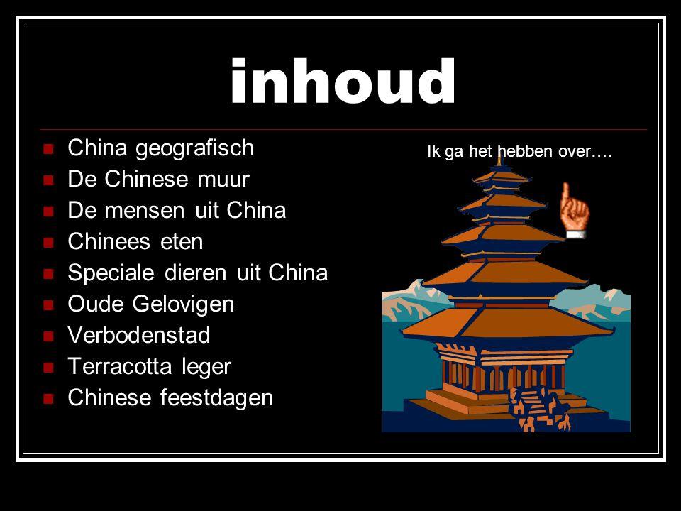 inhoud China geografisch De Chinese muur De mensen uit China Chinees eten Speciale dieren uit China Oude Gelovigen Verbodenstad Terracotta leger Chine