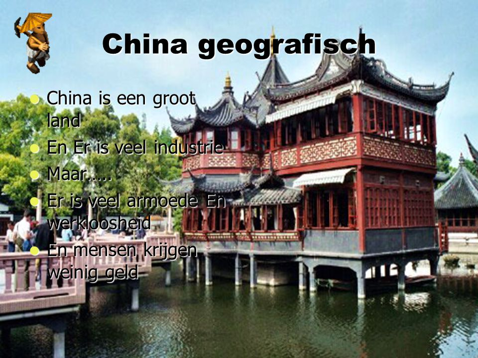 China geografisch China is een groot land China is een groot land En Er is veel industrie En Er is veel industrie Maar….. Maar….. Er is veel armoede E