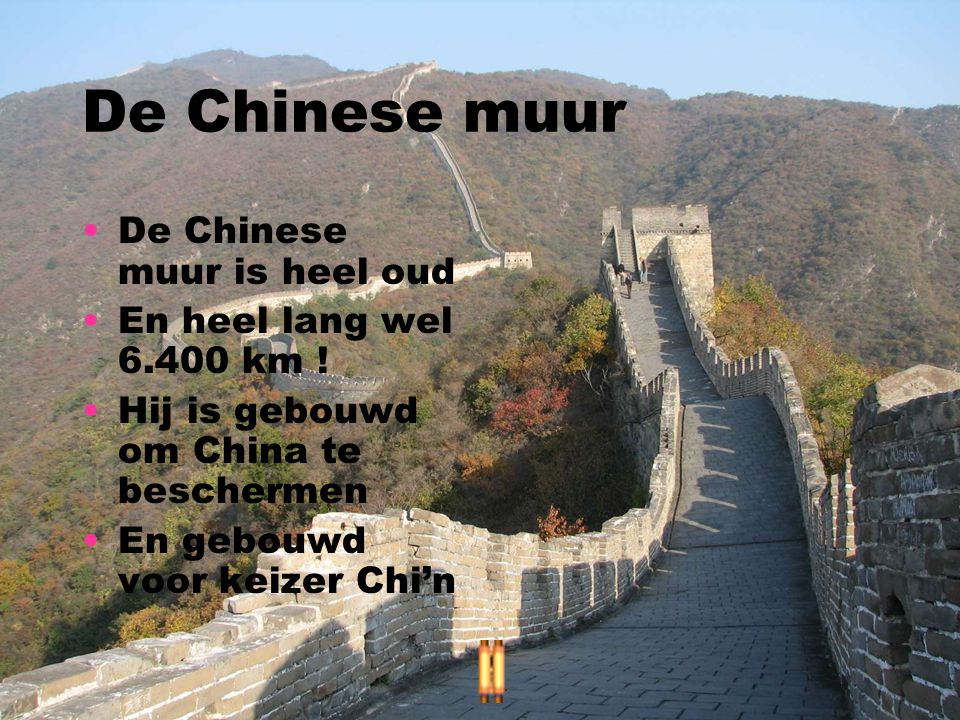 De Chinese muur De Chinese muur is heel oud En heel lang wel 6.400 km ! Hij is gebouwd om China te beschermen En gebouwd voor keizer Chi'n