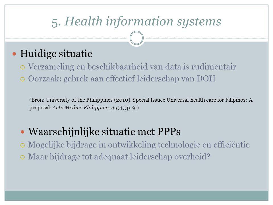 5. Health information systems Huidige situatie  Verzameling en beschikbaarheid van data is rudimentair  Oorzaak: gebrek aan effectief leiderschap va
