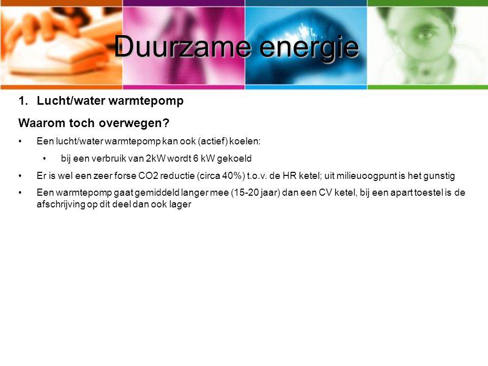Duurzame energie 1.Lucht/water warmtepomp Waarom toch overwegen? Een lucht/water warmtepomp kan ook (actief) koelen: bij een verbruik van 2kW wordt 6