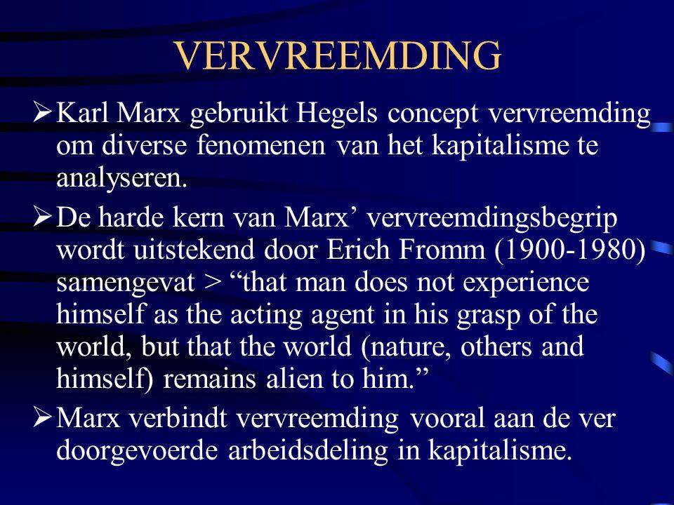 VERVREEMDING  Karl Marx gebruikt Hegels concept vervreemding om diverse fenomenen van het kapitalisme te analyseren.  De harde kern van Marx' vervre