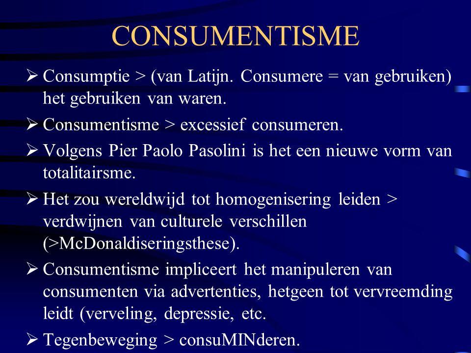 CONSUMENTISME  Consumptie > (van Latijn. Consumere = van gebruiken) het gebruiken van waren.  Consumentisme > excessief consumeren.  Volgens Pier P