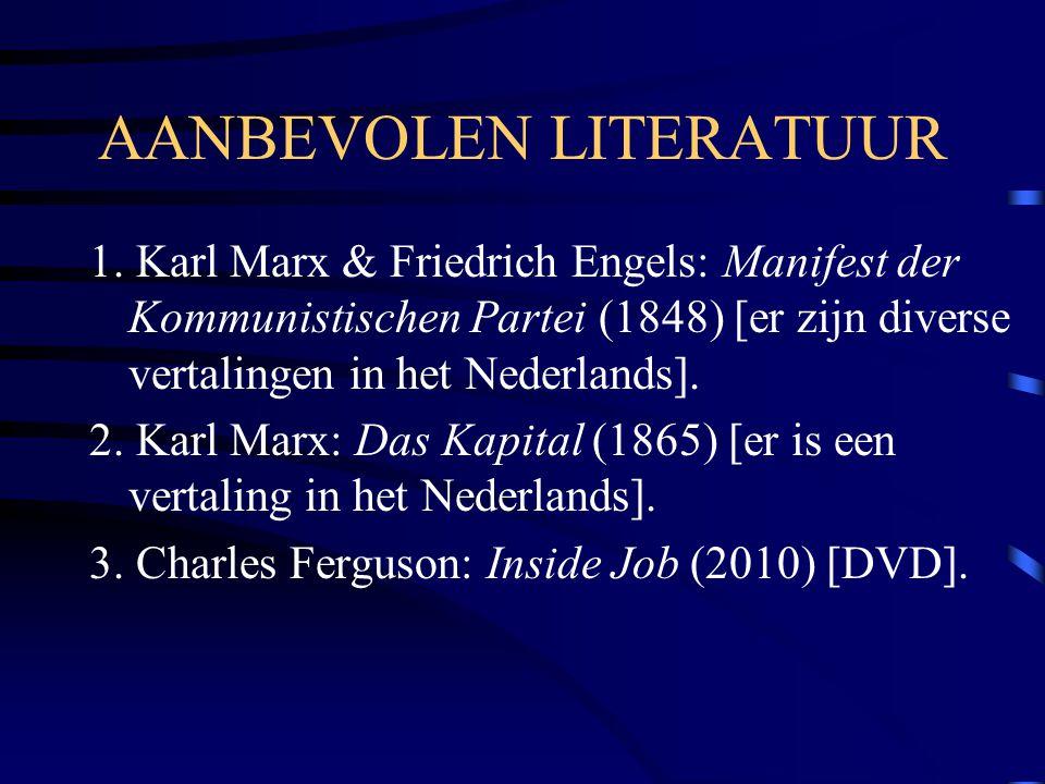 AANBEVOLEN LITERATUUR 1. Karl Marx & Friedrich Engels: Manifest der Kommunistischen Partei (1848) [er zijn diverse vertalingen in het Nederlands]. 2.