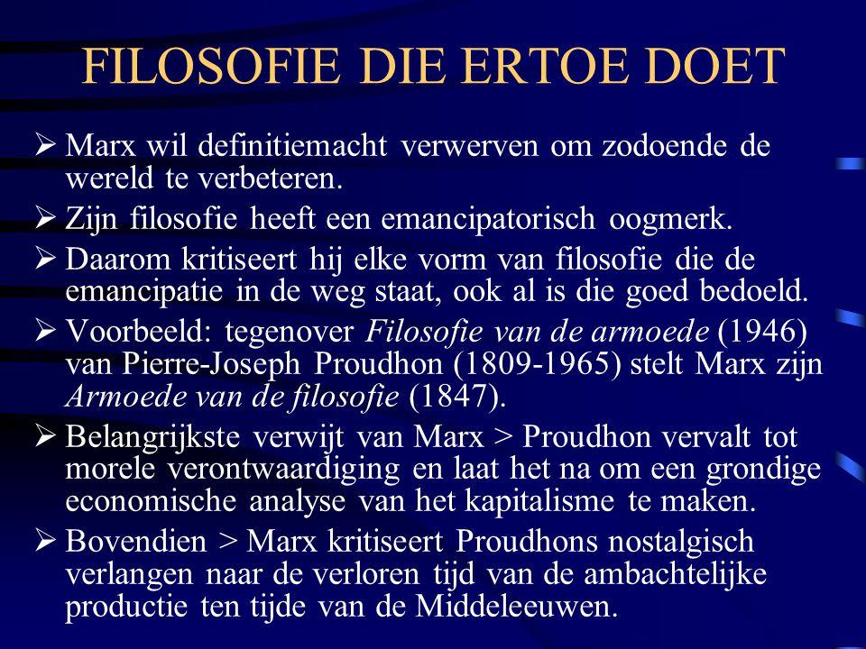 FILOSOFIE DIE ERTOE DOET  Marx wil definitiemacht verwerven om zodoende de wereld te verbeteren.  Zijn filosofie heeft een emancipatorisch oogmerk.