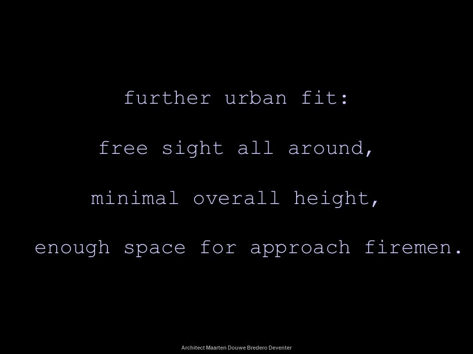 further urban fit: free sight all around, minimal overall height, enough space for approach firemen.