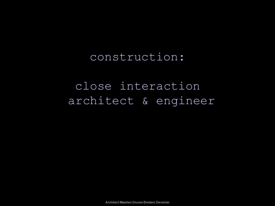 construction: close interaction architect & engineer